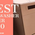 5 Best Dishwasher Under $500 In 2020 (Reviews & Buyer Guide)